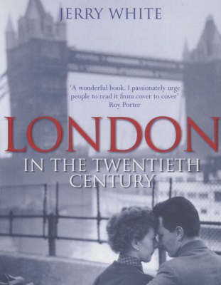 London in the Twentieth Century: A City and Its People by Jerry White