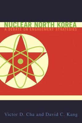 Nuclear North Korea: A Debate on Engagement Strategies by Victor D. Cha