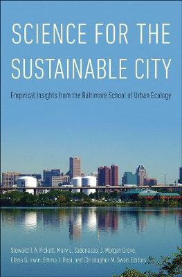 The Science for the Sustainable City: Empirical Insights from the Baltimore School of Urban Ecology by J. Morgan Grove