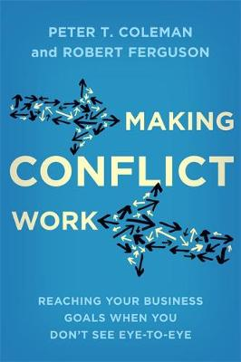 Making Conflict Work by Peter T Coleman