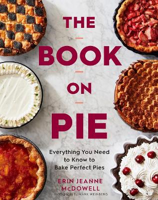 Book on Pie: Everything You Need to Know to Bake Perfect Pies by Erin Jeanne McDowell
