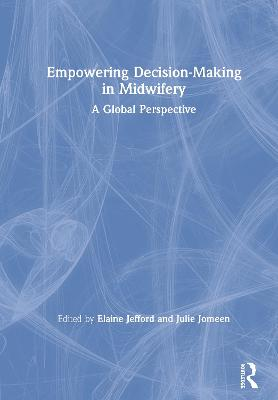 Empowering Decision-Making in Midwifery: A Global Perspective by Elaine Jefford