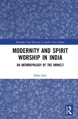 Modernity and Spirit Worship in India: An Anthropology of the Umwelt book
