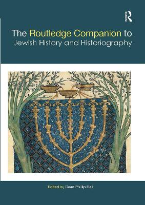 The Routledge Companion to Jewish History and Historiography by Dean Phillip Bell