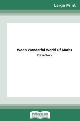 Woo's Wonderful World of Maths (16pt Large Print Edition) by Eddie Woo