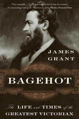 Bagehot: The Life and Times of the Greatest Victorian book
