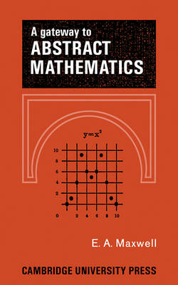 A Gateway to Abstract Mathematics by E. A. Maxwell