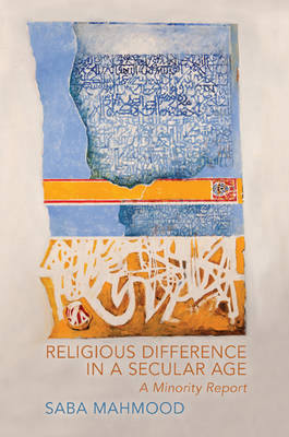 Religious Difference in a Secular Age by Saba Mahmood