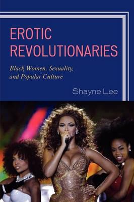 Erotic Revolutionaries by Shayne Lee