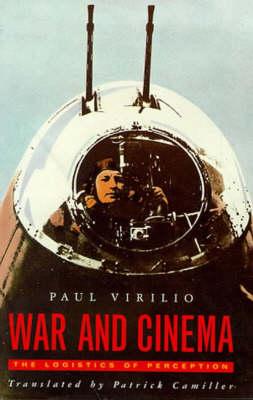 War and Cinema: Logistics of Perception by Paul Virilio