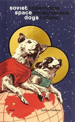 Soviet Space Dogs by Olesya Turkina