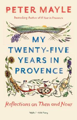 My Twenty-Five Years In Provence by Peter Mayle