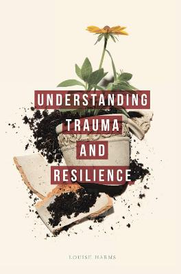 Understanding Trauma and Resilience by Louise Harms