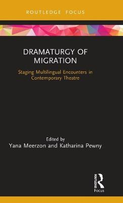 Dramaturgy of Migration: Staging Multilingual Encounters in Contemporary Theatre book
