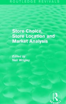 Store Choice, Store Location and Market Analysis by Neil Wrigley