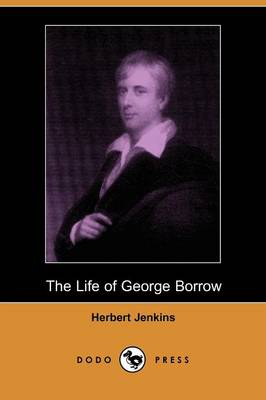 The Life of George Borrow (Dodo Press) by Herbert Jenkins