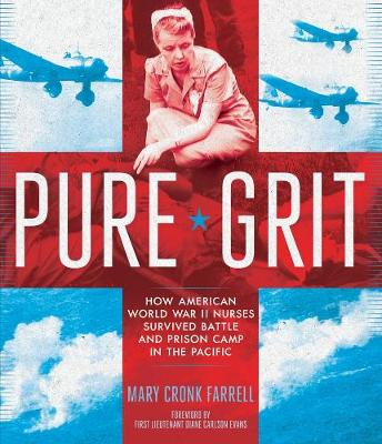 Pure Grit: How American World War II Nurses Survived by Mary Farrell