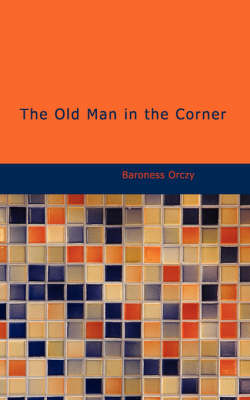 The Old Man in the Corner by Baroness Orczy