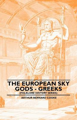 The European Sky Gods - Greeks (Folklore History Series) by Arthur Bernard Cooke