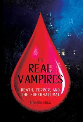 The Real Vampires: Death, Terror, and the Supernatural by Richard Sugg