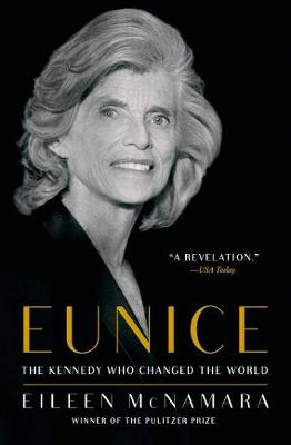Eunice: The Kennedy Who Changed the World by Eileen McNamara