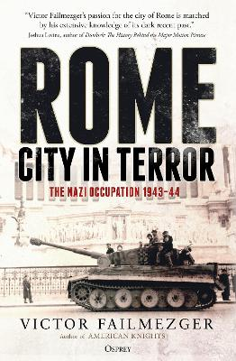 Rome - City in Terror: The Nazi Occupation 1943-44 by Victor Failmezger