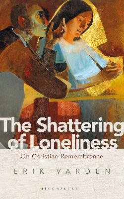 The Shattering of Loneliness by Erik Varden, OCSO