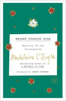 Bright Evening Star: Mysteries of the Incarnation by Madeleine L'Engle
