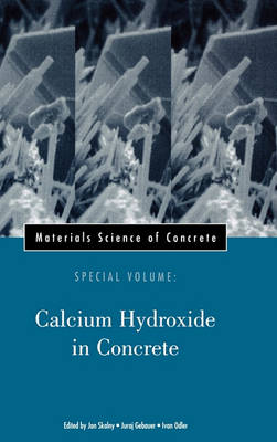 Materials Science of Concrete Materials Science of Concrete Calcium Hydroxide in Concrete by J. P. Skalny