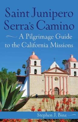 Saint Junipero Serra's Camino by J. Stephen Binz