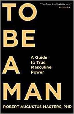 To Be a Man by Robert Augustus Masters