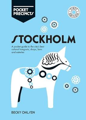 Stockholm Pocket Precincts: A Pocket Guide to the City's Best Cultural Hangouts, Shops, Bars and Eateries by Becky Ohlsen