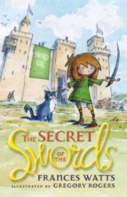 The Secret of the Swords: Sword Girl Book 1 by Frances Watts
