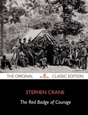 Red Badge of Courage - The Original Classic Edition by Stephen Crane