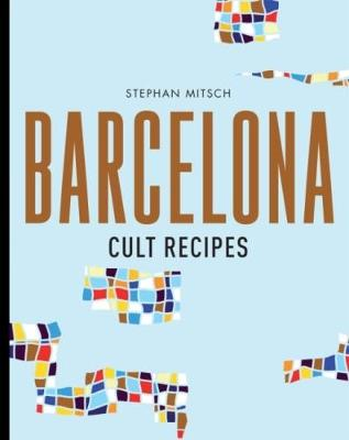 Barcelona Cult Recipes by Stephan Mitsch