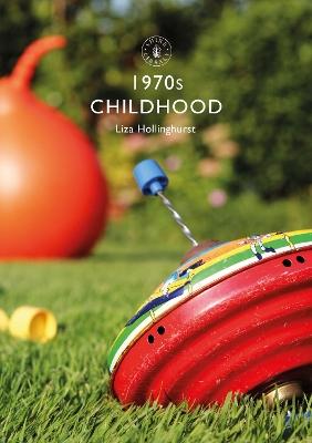 1970s Childhood by Liza Hollinghurst