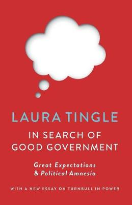 In Search of Good Government: Great Expectations & PoliticalAmnesia by Laura Tingle