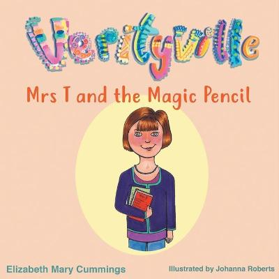 Mrs T and the Magic Pencil by Elizabeth Cummings