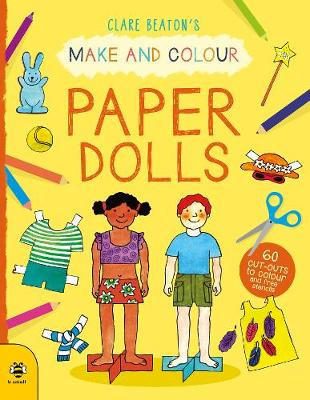Make & Colour Paper Dolls: 60 Cut-Outs to Colour and Free Stencils by Clare Beaton