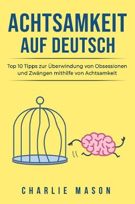 Achtsamkeit Auf Deutsch/ Mindfulness in German by Charlie Mason
