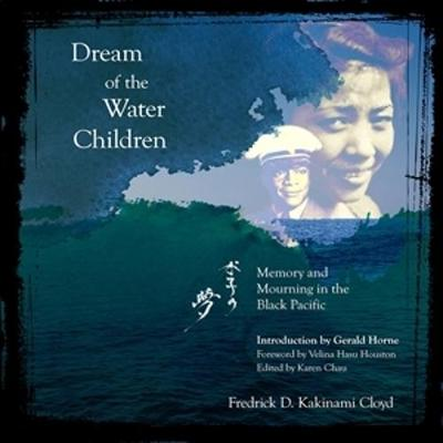Dream of the Water Children - Memory and Mourning in the Black Pacific by Fredrick D. Cloyd