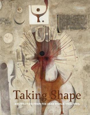 Taking Shape: Abstraction from the Arab World, 1950s-1980s book