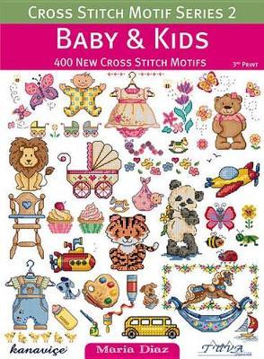 Cross Stitch Motif Series 2: Baby & Kids by Maria Diaz