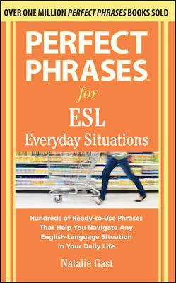 Perfect Phrases for ESL Everyday Situations by Natalie Gast