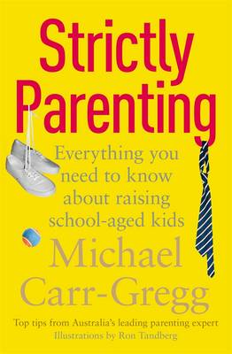 Strictly Parenting: Everything You Need To Know About Raising School-Aged Kids by Michael Carr-Gregg