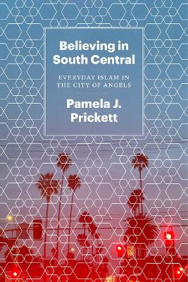 Believing in South Central: Everyday Islam in the City of Angels book