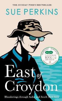East of Croydon: Blunderings through India and South East Asia by Sue Perkins