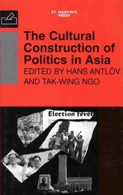 The Cultural Construction of Politics in Asia by Hans Antlov
