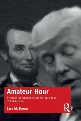 Amateur Hour: Presidential Character and the Question of Leadership book