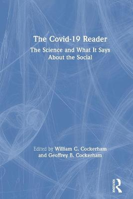 The Covid-19 Reader: The Science and What It Says About the Social by William C. Cockerham